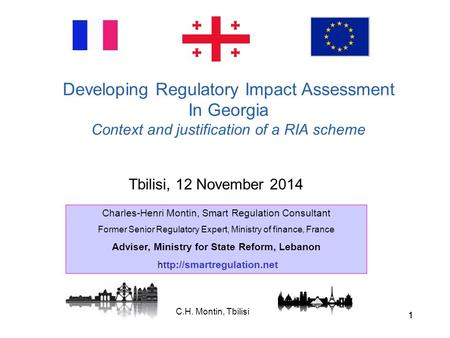 C.H. Montin, Tbilisi 11 Tbilisi, 12 November 2014 Developing Regulatory Impact Assessment In Georgia Context and justification of a RIA scheme Charles-Henri.