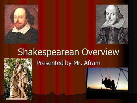 Shakespearean Overview Presented by Mr. Afram. Table of Contents Shakespeare's Personal Life Shakespeare's Personal Life Political Environment Political.