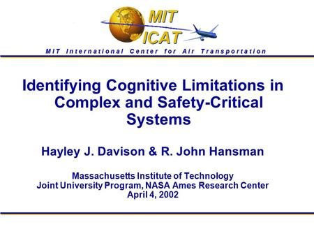 M I T I n t e r n a t i o n a l C e n t e r f o r A i r T r a n s p o r t a t i o n Identifying Cognitive Limitations in Complex and Safety-Critical Systems.