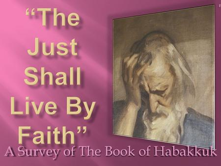 A Survey of The Book of Habakkuk 1. 2 Author - Habakkuk: [ Love's Embrace ] Nothing is known of Habakkuk's birthplace or heritage. Unlike the other prophets,