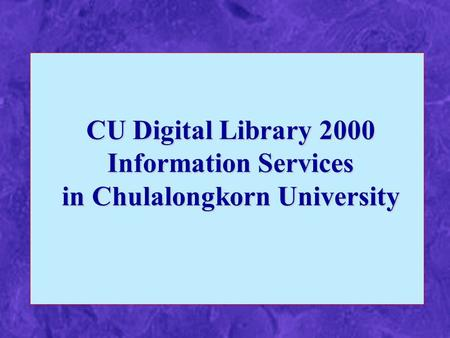 CU Digital Library 2000 Information Services in Chulalongkorn University.
