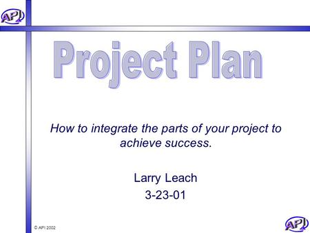 How to integrate the parts of your project to achieve success.