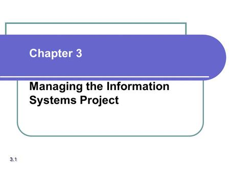 Chapter 3 Managing the Information Systems Project 3.1.