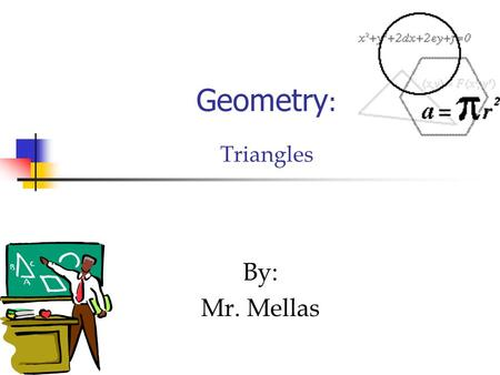 Geometry : Triangles By: Mr. Mellas. Triangles Classified by the angles they contain. Three types -Acute, Obtuse, and Right Acute - All acute angles Obtuse.
