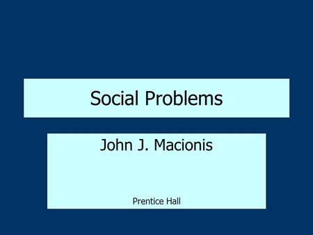 Social Problems John J. Macionis Prentice Hall. Chapter 1 Sociology: Studying Social Problems.