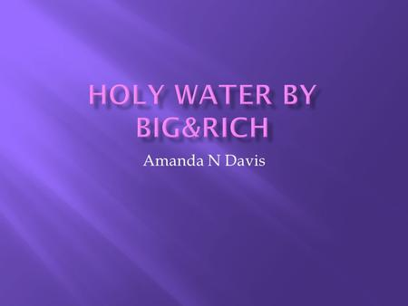 Amanda N Davis. I painting to the song Holy Water by Big and Rich. The elements that I used it color and shape. You can see color in the colors that I.