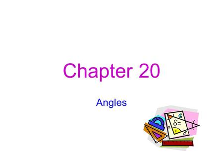 Chapter 20 Angles.