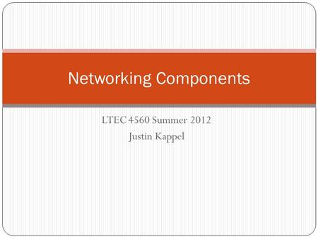LTEC 4560 Summer 2012 Justin Kappel Networking Components.