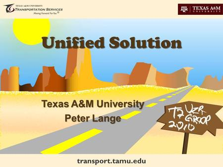 Transport.tamu.edu Unified Solution Texas A&M University Peter Lange.