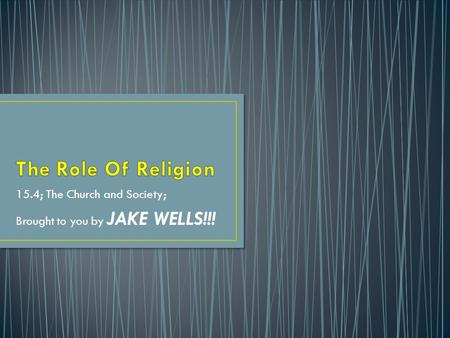 15.4; The Church and Society; Brought to you by JAKE WELLS!!!