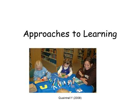 Quaintrell Y (2008) Approaches to Learning. The Behaviourist Approach Sometimes known as the Transmission model.