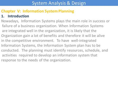 System Analysis & Design Chapter V: Information System Planning 1.Introduction Nowadays, Information Systems plays the main role in success or failure.