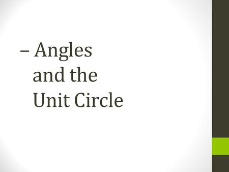 – Angles and the Unit Circle