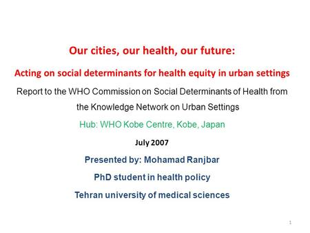 Our cities, our health, our future: Acting on social determinants for health equity in urban settings Report to the WHO Commission on Social Determinants.