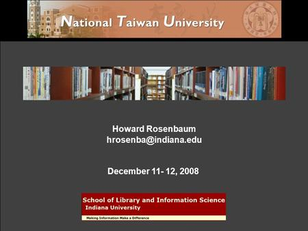 Social aspects of digital libraries: A theoretical exploration and research agenda Howard Rosenbaum December 11- 12, 2008.