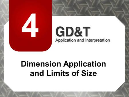 4 Dimension Application and Limits of Size. GD&T: Application and Interpretation© Goodheart-Willcox Co., Inc. Clearly apply dimensions by complying with.