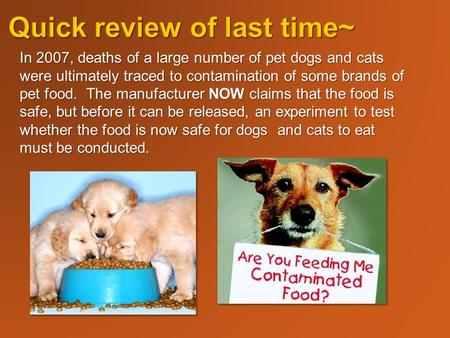 In 2007, deaths of a large number of pet dogs and cats were ultimately traced to contamination of some brands of pet food. The manufacturer NOW claims.