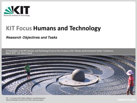 KIT – University of the State of Baden-Wuerttemberg and National Research Center of the Helmholtz Association A Presentation of the KIT Humans and Technology.