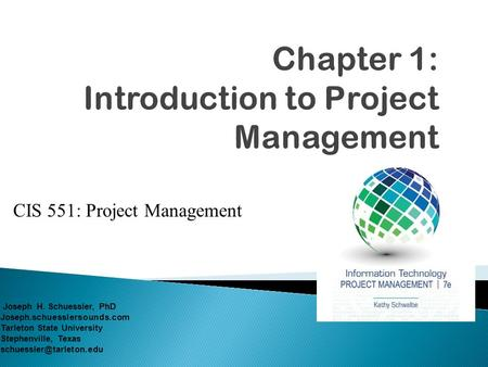 CIS 551: Project Management Joseph H. Schuessler, PhD Joseph.schuesslersounds.com Tarleton State University Stephenville, Texas