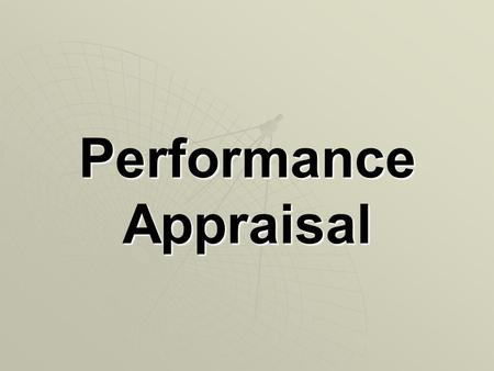 Performance Appraisal. Meaning:  Performance Appraisal is a process supporting the use of human resource in an organization. It is possibly management's.