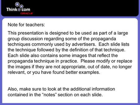 Note for teachers: This presentation is designed to be used as part of a large group discussion regarding some of the propaganda techniques commonly used.