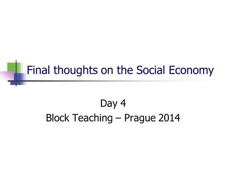 Final thoughts on the Social Economy Day 4 Block Teaching – Prague 2014.