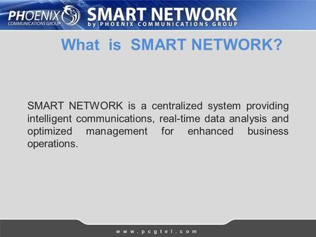 What is SMART NETWORK? SMART NETWORK is a centralized system providing intelligent communications, real-time data analysis and optimized management for.