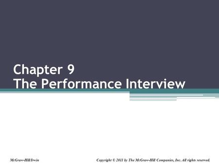 Chapter 9 The Performance Interview Copyright © 2011 by The McGraw-Hill Companies, Inc. All rights reserved.McGraw-Hill/Irwin.
