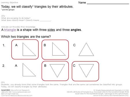 Today, we will classify1 triangles by their attributes.