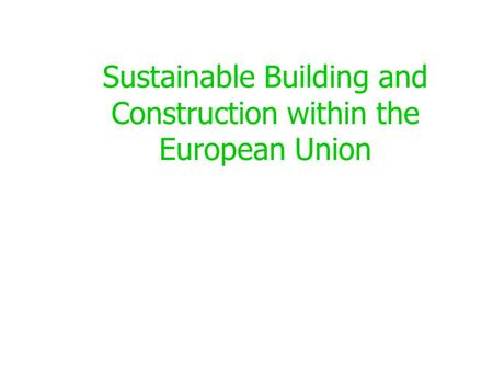 Sustainable Building and Construction within the European Union.