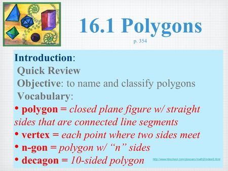 16.1 Polygons p. 354 Introduction: Quick Review Objective: to name and classify polygons Vocabulary: polygon = closed plane figure w/ straight sides that.