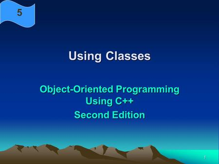 1 Using Classes Object-Oriented Programming Using C++ Second Edition 5.