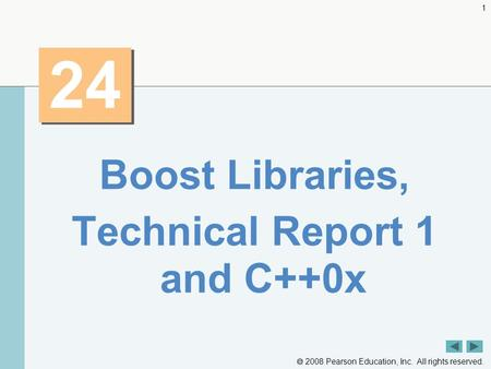  2008 Pearson Education, Inc. All rights reserved. 1 24 Boost Libraries, Technical Report 1 and C++0x.