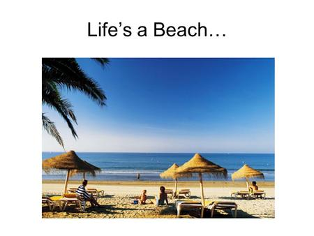 Life's a Beach…. Unless…it isn't… Calculating Federal & State Taxes How much do you make a year?—This is your gross income Ex: $45,000 Divide it by 12.