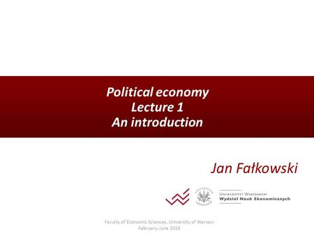 Political economy Lecture 1 An introduction Jan Fałkowski Faculty of Economic Sciences, University of Warsaw February-June 2010.