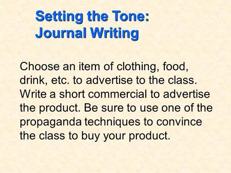 Setting the Tone: Journal Writing Choose an item of clothing, food, drink, etc. to advertise to the class. Write a short commercial to advertise the product.