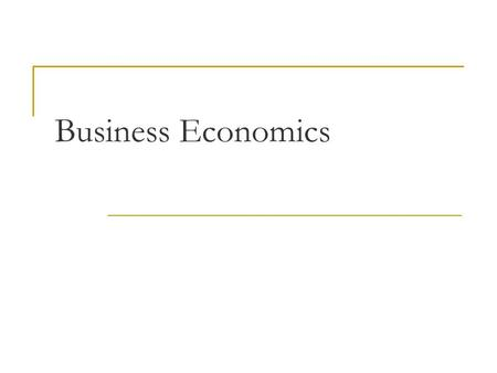 Business Economics. The Growth of Firms Internal Growth: Generated through increasing sales To increase sales firms need to:  Market effectively 