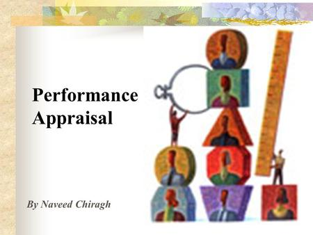 Performance Appraisal By Naveed Chiragh. Performance Appraisal : Performance Appraisal (PA) refers to all those procedures that are used to evaluate the.