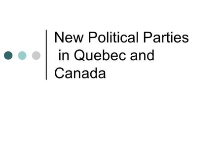 New Political Parties in Quebec and Canada