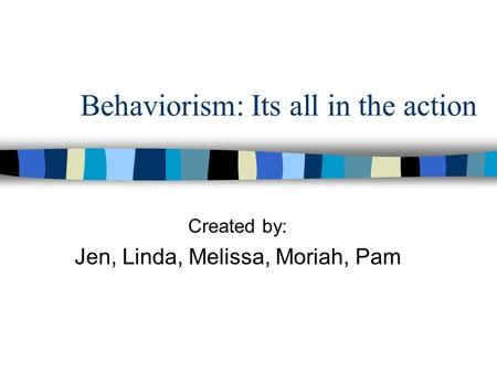 Behaviorism: Its all in the action