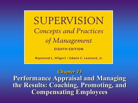 Chapter 13 Performance Appraisal and Managing the Results: Coaching, Promoting, and Compensating Employees.