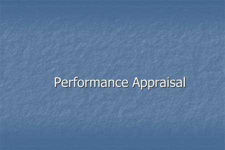 Performance Appraisal. Performance Appraisal (PA) refers to all those procedures that are used to evaluate the Performance Appraisal (PA) refers to all.