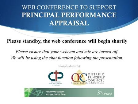WEB CONFERENCE TO SUPPORT PRINCIPAL PERFORMANCE APPRAISAL Please standby, the web conference will begin shortly Please ensure that your webcam and mic.