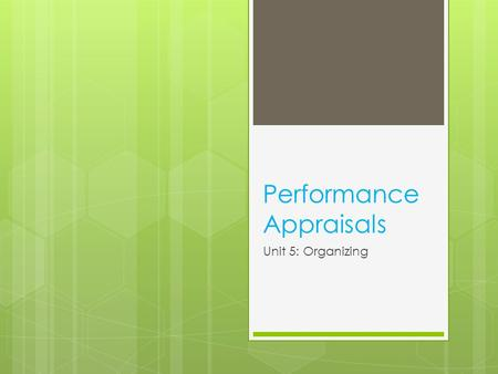Performance Appraisals Unit 5: Organizing. Performance Management System  Job Performance - is measured as the quantity and the quality of tasks an individual.