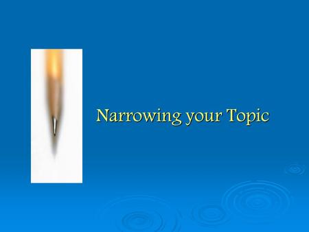 Narrowing your Topic. Have a piece of pie!! Topic_________________.