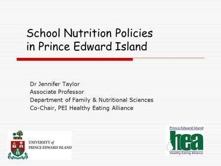 School Nutrition Policies in Prince Edward Island Dr Jennifer Taylor Associate Professor Department of Family & Nutritional Sciences Co-Chair, PEI Healthy.