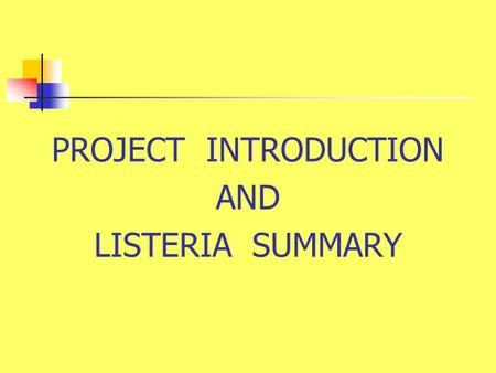 PROJECT INTRODUCTION AND LISTERIA SUMMARY. Control of Listeria monocytogenes in Seafood Processing Environments National Food Safety Initiative Project.