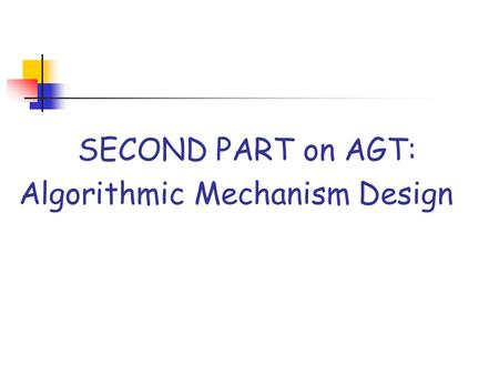 SECOND PART on AGT: Algorithmic Mechanism Design.