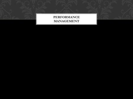 PERFORMANCE MANAGEMENT. 1.How can I best measure the performance of my employees? 2.What is the best way to give my employees developmental feedback to.