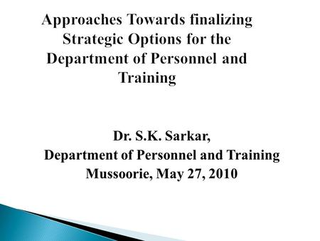 Dr. S.K. Sarkar, Department of Personnel and Training Mussoorie, May 27, 2010.